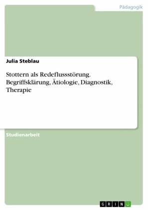 Stottern als Redeflussstörung. Begriffsklärung, Ätiologie, Diagnostik, Therapie