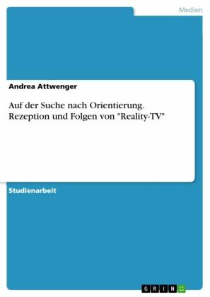 Auf der Suche nach Orientierung. Rezeption und Folgen von 'Reality-TV'