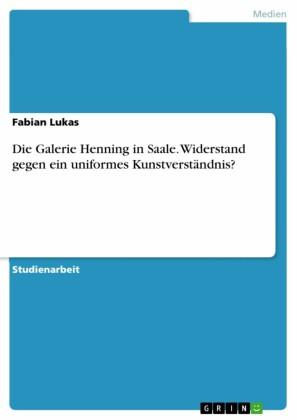 Die Galerie Henning in Saale. Widerstand gegen ein uniformes Kunstverständnis?