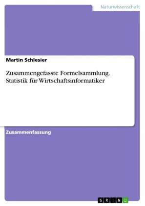 Zusammengefasste Formelsammlung. Statistik für Wirtschaftsinformatiker