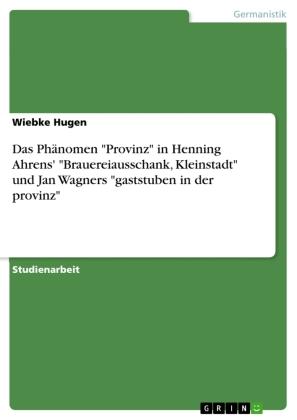 """Das Phänomen """"Provinz"""" in Henning Ahrens' """"Brauereiausschank, Kleinstadt"""" und Jan Wagners """"gaststuben in der provinz"""""""