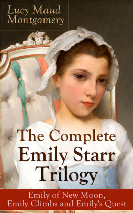 The Complete Emily Starr Trilogy: Emily of New Moon, Emily Climbs and Emily's Quest