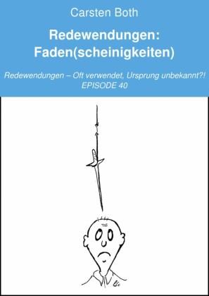 Redewendungen: Faden(scheinigkeiten)