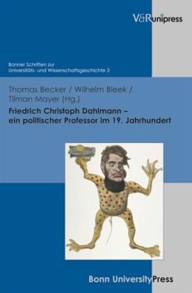 Friedrich Christoph Dahlmann - ein politischer Professor im 19. Jahrhundert