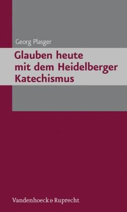 Glauben heute mit dem Heidelberger Katechismus