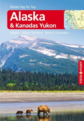 Alaska & Kanadas Yukon - VISTA POINT Reiseführer Reisen Tag für Tag