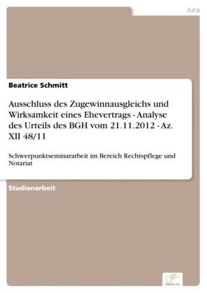 Ausschluss des Zugewinnausgleichs und Wirksamkeit eines Ehevertrags - Analyse des Urteils des BGH vom 21.11.2012 - Az. XII 48/11