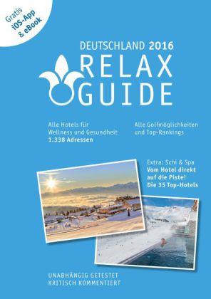 RELAX Guide 2016 Deutschland - Der kritische Wellness- und Gesundheitshotelführer