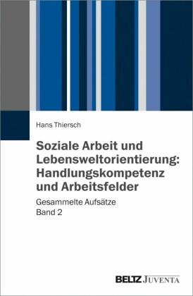 Soziale Arbeit und Lebensweltorientierung: Handlungskompetenz und Arbeitsfelder