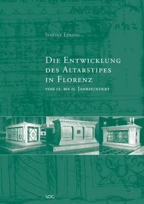 Die Entwicklung des Altarstipes in Florenz vom 12. bis 15. Jahrhundert
