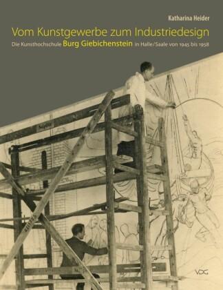 Vom Kunstgewerbe zum Industriedesign - Die Kunsthochschule Burg Giebichenstein in Halle/Saale von 1945 bis 1958