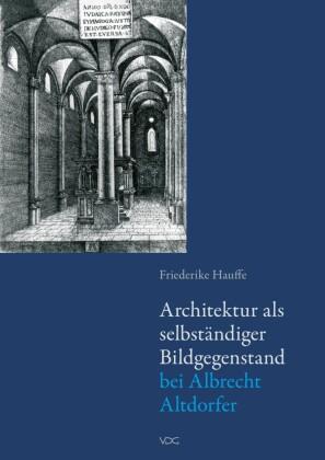 Architektur als selbständiger Bildgegenstand bei Albrecht Altdorfer