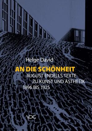 An die Schönheit. August Endells Texte zu Kunst und Ästhetik 1896 bis 1925