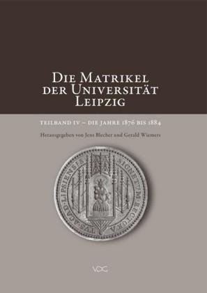 Die Matrikel der Universität Leipzig. Teilband IV