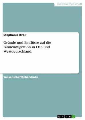 Gründe und Einflüsse auf die Binnenmigration in Ost- und Westdeutschland.