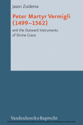 Peter Martyr Vermigli (1499-1562) and the Outward Instruments of Divine Grace