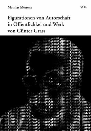 Figurationen von Autorschaft in Öffentlichkeit und Werk von Günter Grass