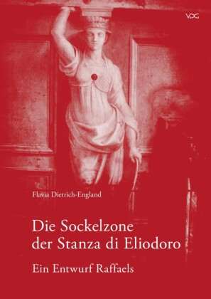 Die Sockelzone der Stanza di Eliodoro - Ein Entwurf Raffaels