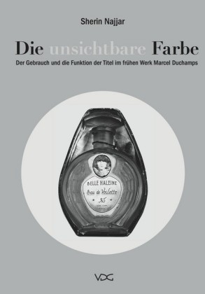 Die unsichtbare Farbe. Der Gebrauch und die Funktion der Titel im frühen Werk Marcel Duchamps
