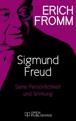 Sigmund Freud. Seine Persönlichkeit und seine Wirkung