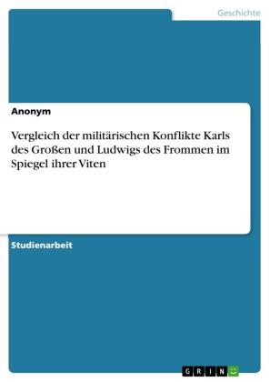 Vergleich der militärischen Konflikte Karls des Großen und Ludwigs des Frommen im Spiegel ihrer Viten