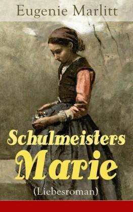 Schulmeisters Marie (Liebesroman) - Vollständige Ausgabe