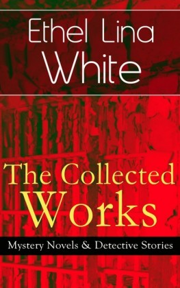 The Collected Works of Ethel Lina White: Mystery Novels & Detective Stories
