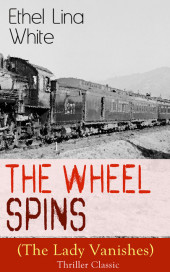 The Wheel Spins (The Lady Vanishes) - Thriller Classic