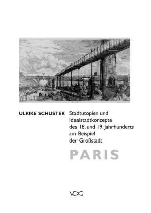 Stadtutopien und Idealstadtkonzepte des 18. und 19. Jahrhunderts am Beispiel der Großstadt Paris