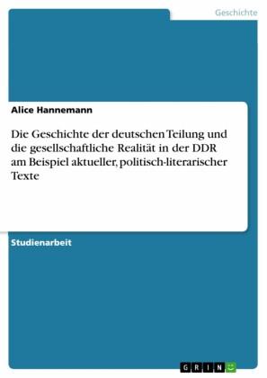 Die Geschichte der deutschen Teilung und die gesellschaftliche Realität in der DDR am Beispiel aktueller, politisch-literarischer Texte