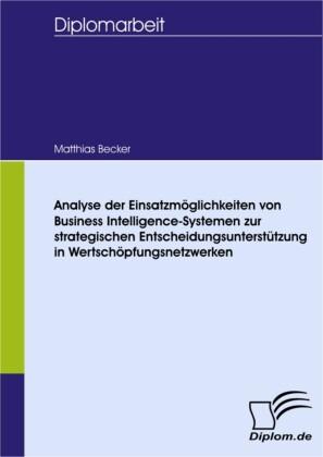 Analyse der Einsatzmöglichkeiten von Business Intelligence-Systemen zur strategischen Entscheidungsunterstützung in Wertschöpfungsnetzwerken
