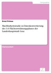 Machbarkeitsstudie zu Datenkonvertierung des 3.0 Flächenwidmungsplanes der Landeshauptstadt Graz