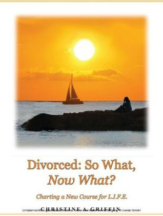 Divorced: So What, Now What?