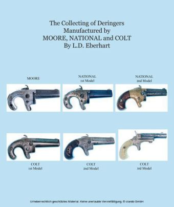 The Collecting Of Deringers: Manufactured By Moore, National And Colt