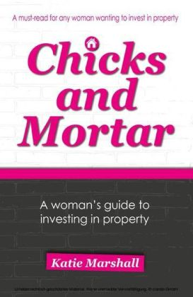 Chicks and Mortar - A Woman's Guide to Investing in Property