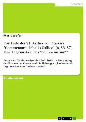 Das Ende des VI. Buches von Caesars 'Commentarii de bello Gallico' (6, 36-37). Eine Legitimation des 'bellum iustum'?