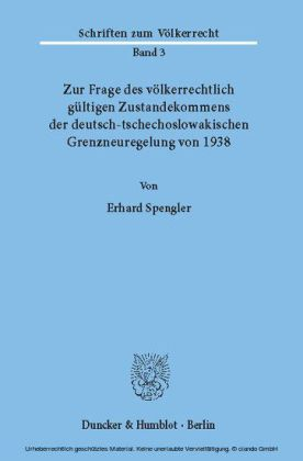 Zur Frage des völkerrechtlich gültigen Zustandekommens der deutsch-tschechoslowakischen Grenzneuregelung von 1938.