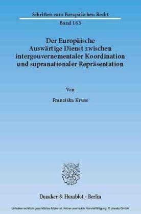 Der Europäische Auswärtige Dienst zwischen intergouvernementaler Koordination und supranationaler Repräsentation.
