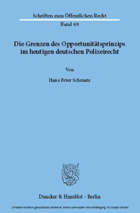 Die Grenzen des Opportunitätsprinzips im heutigen deutschen Polizeirecht.