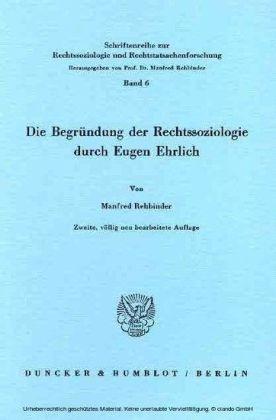 Die Begründung der Rechtssoziologie durch Eugen Ehrlich.