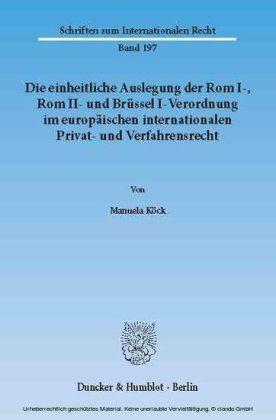 Die einheitliche Auslegung der Rom I-, Rom II- und Brüssel I-Verordnung im europäischen internationalen Privat- und Verfahrensrecht.
