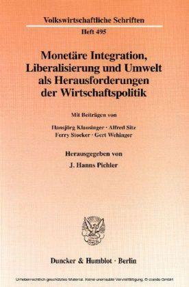 Monetäre Integration, Liberalisierung und Umwelt als Herausforderungen der Wirtschaftspolitik.