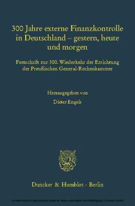 300 Jahre externe Finanzkontrolle in Deutschland - gestern, heute und morgen.: