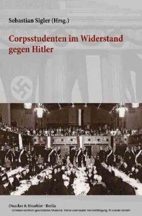 Corpsstudenten im Widerstand gegen Hitler.