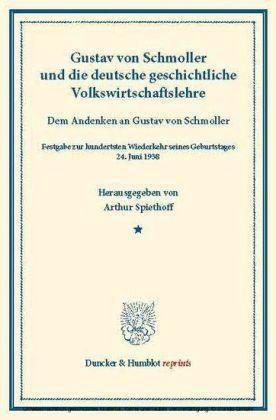 Gustav von Schmoller und die deutsche geschichtliche Volkswirtschaftslehre.