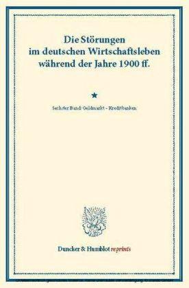 Die Störungen im deutschen Wirtschaftsleben während der Jahre 1900 ff.