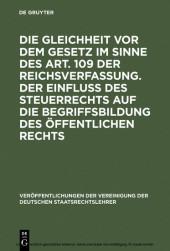 Die Gleichheit vor dem Gesetz im Sinne des Art. 109 der Reichsverfassung. Der Einfluß des Steuerrechts auf die Begriffsbildung des öffentlichen Rechts