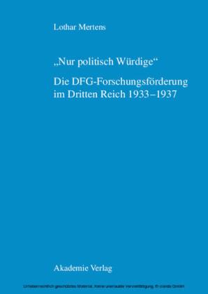 'Nur politisch Würdige'. Die DFG-Forschungsförderung im Dritten Reich 1933-1937