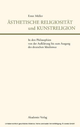 Ästhetische Religiosität und Kunstreligion in den Philosophien von der Aufklärung bis zum Ausgang des deutschen Idealismus