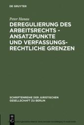 Deregulierung des Arbeitsrechts - Ansatzpunkte und verfassungsrechtliche Grenzen